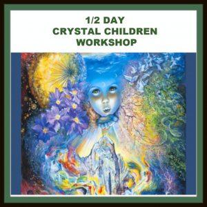 1/2 Day Crystal Children Workshop